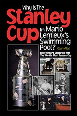 Why Is the Stanley Cup in Mario LeMieux's Swimming Pool?: How Winners Celebrate with the World's Most Famous Cup 9781572434400