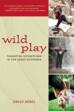 Wild Play: Parenting Adventures in the Great Outdoors 9781578051762