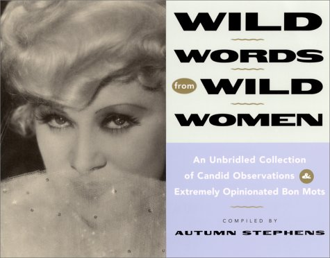 Wild Words from Wild Women: An Unbridled Collection of Candid Observations & Extremely Opinionated Bon Mots 9781573240383