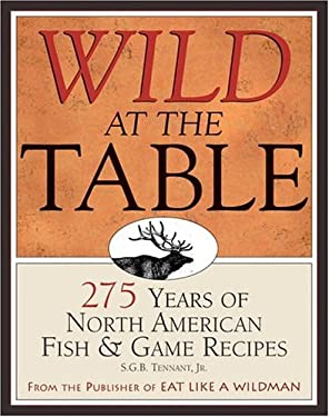 Wild at the Table: 275 Years of American Game & Fish Cookery 9781572236806