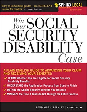 Win Your Social Security Disability Case: Advance Your SSD Claim and Receive the Benefits You Deserve 9781572486416
