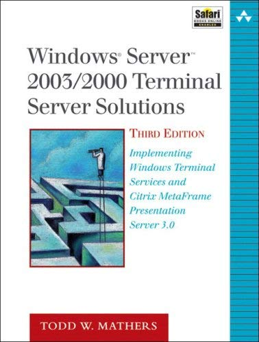 Windows Server 2003/2000 Terminal Server Solutions: Implementing Windows Terminal Services and Citrix Metaframe Presentation Server 3.0 9781578702763