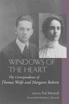 Windows of the Heart: The Correspondence of Thomas Wolfe and Margaret Roberts 9781570036743