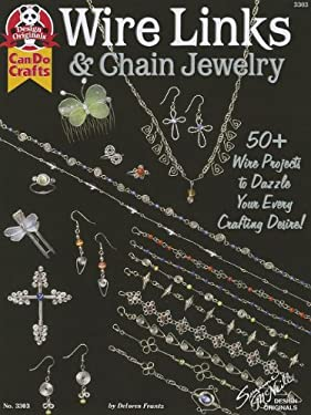 Wire Links & Chain Jewelry: 50+ Wire Projects to Dazzle Your Every Crafting Desire 9781574211801