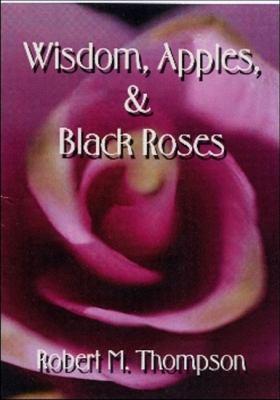 Wisdom, Apples & Black Roses 9781571974846