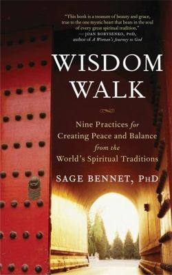 Wisdom Walk: Nine Practices for Creating Peace and Balance from the World's Spiritual Traditions 9781577315827