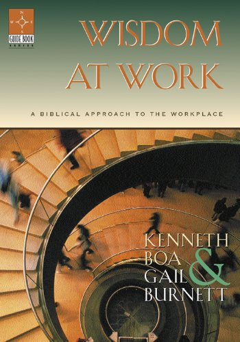 Wisdom at Work : A Biblical Approach to the Workplace