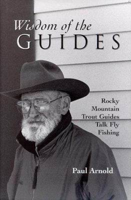 Wisdom of the Guides: Rocky Mountain Trout Guides Talk Fly Fishing 9781571881281