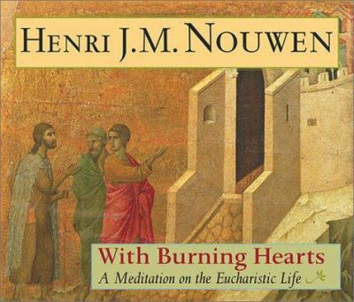 With Burning Hearts: A Meditation on the Eucharistic Life 9781570755088