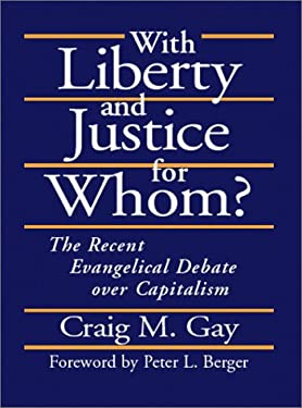 With Liberty and Justice for Whom?: The Recent Evangelical Debate Over Capitalism 9781573831321