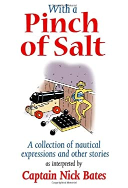 With a Pinch of Salt: A Collection of Nautical Expressions and Other Stories 9781574092271