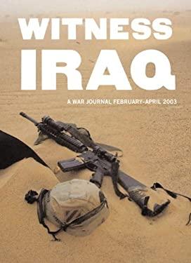 Witness Iraq: A War Journal: February - April 2003 9781576872000