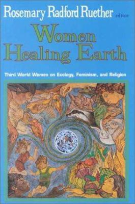 Women Healing Earth: Third World Women on Ecology, Feminism, and Religion 9781570750571