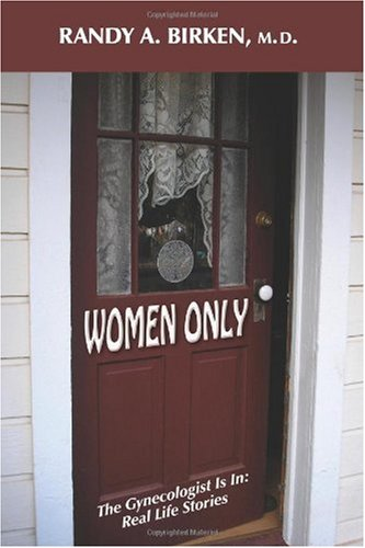 Women Only: The Gynecologist Is In: Real Life Stories 9781577332251