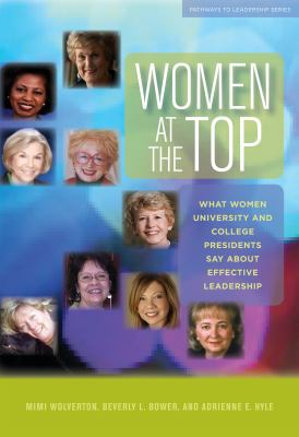 Women at the Top: What Women University and College Presidents Say about Effective Leadership 9781579222567