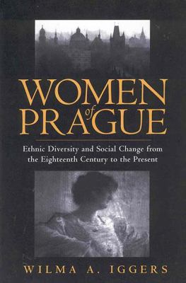 Women of Prague: Ethnic Diversity and Social Change from the Eighteenth Century to the Present 9781571810090