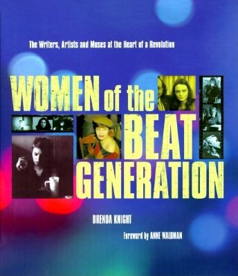 Women of the Beat Generation: The Writers, Artists and Muses at the Heart of a Revolution 9781573241380