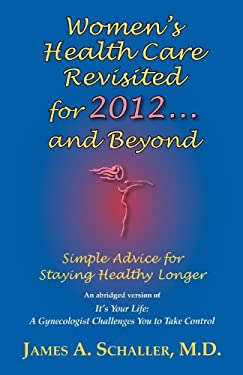 Women's Health Care Revisited for 2012...and Beyond: Simple Advice for Staying Healthy Longer 9781577332626
