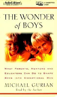 Wonder of Boys: What Parents, Mentors and Educators Can Do to Shape Boys Into Exceptional Men 9781572700208