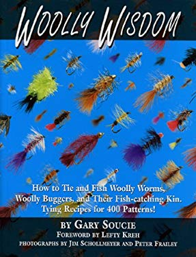 Woolly Wisdom: How to Tie and Fish Woolly Worms, Woolly Buggers, and Their Fish-Catching Kin. Tying Recipes for 400 Patterns! 9781571883513