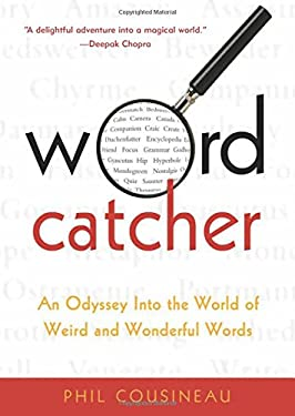 Wordcatcher: An Odyssey Into the World of Weird and Wonderful Words 9781573444002