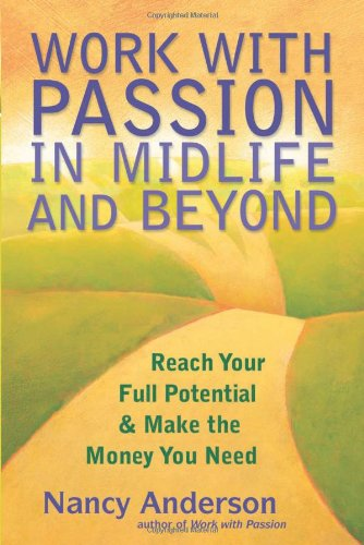 Work with Passion in Midlife and Beyond: Reach Your Full Potential & Make the Money You Need 9781577316947