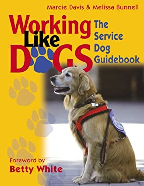 Working Like Dogs: The Service Dog Guidebook 9781577790860