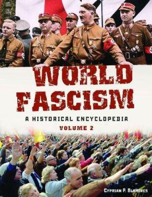 World Fascism: A Historical Encyclopedia 9781576079409