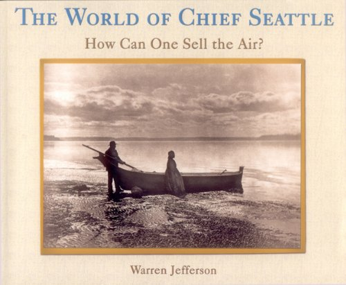 World of Chief Seattle: How Can One Sell the Air 9781570670954