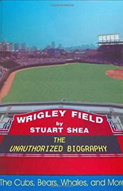 Wrigley Field : An Unauthorized Biography