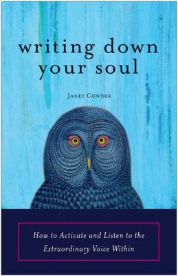 Writing Down Your Soul: How to Activate and Listen to the Extraordinary Voice Within 9781573243568