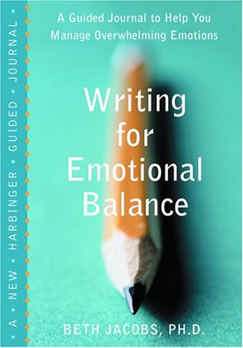 Writing for Emotional Balance: A Guided Journal to Help You Manage Overwhelming Emotions 9781572243828