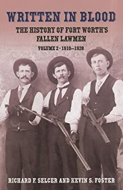 Written in Blood: The History of Fort Worth's Fallen Lawmen, Volume 2, 1910-1928 9781574413236