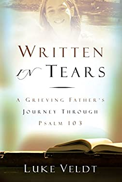 Written in Tears: A Grieving Father's Journey Through Psalm 103 9781572933828