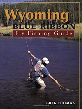 Wyoming Blue-Ribbon Fly Fishing Guide 9781571881649