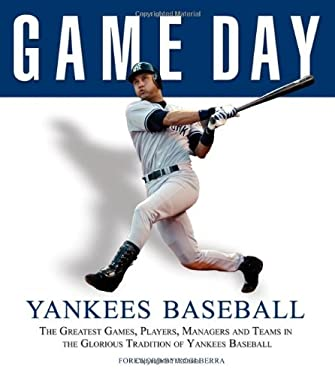 Yankees Baseball: The Greatest Games, Players, Managers and Teams in the Glorious Tradition of Yankees Baseball 9781572438354