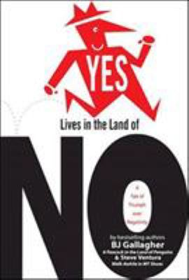 Yes Lives in the Land of NO: A Tale of Triumph Over Negativity 9781576753392