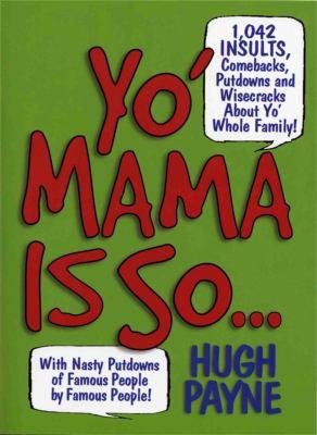 Yo' Mama Is So...: 1,042 Insults, Comebacks, Putdowns & Wisecracks about Yo' Whole Family! 9781579127268
