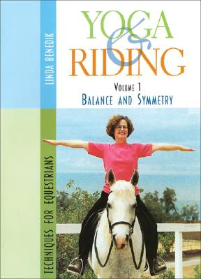 Yoga & Riding Volume 1: Balance and Symmetry Techniques for Equestrians 9781570762710