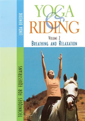 Yoga & Riding Volume 2: Breathing and Relaxation Techniques for Equestrians 9781570762727