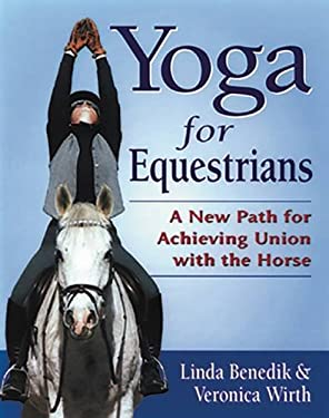 Yoga for Equestrians: A New Path for Achieving Union with the Horse 9781570761362