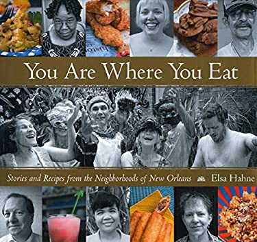 You Are Where You Eat You Are Where You Eat: Stories and Recipes from the Neighborhoods of New Orleans Stories and Recipes from the Neighborhoods of N 9781578069415