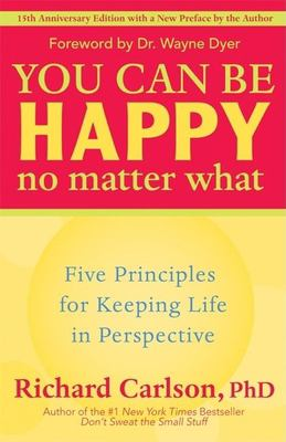 You Can Be Happy No Matter What: Five Principles for Keeping Life in Perspective 9781577315681