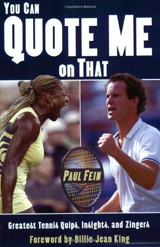 You Can Quote Me on That: Greatest Tennis Quips, Insights, and Zingers 9781574889253
