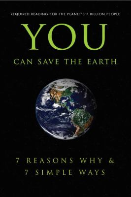 You Can Save the Earth: 7 Reasons Why & 7 Simple Ways: A Philosophy for the Future 9781578263295