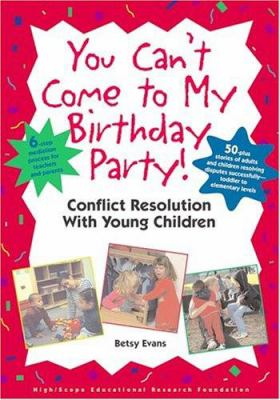 You Can't Come to My Birthday Party! Conflict Resolution with Young Children 9781573791595