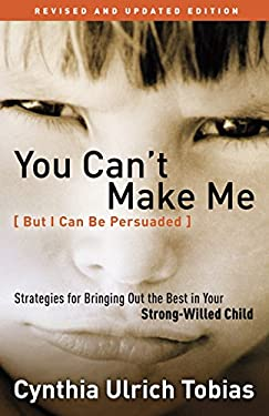 You Can't Make Me (But I Can Be Persuaded), Revised and Updated Edition: Strategies for Bringing Out the Best in Your Strong-Willed Child 9781578565658