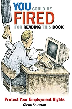 You Could Be Fired for Reading This Book: Protect Your Employment Rights 9781576752555