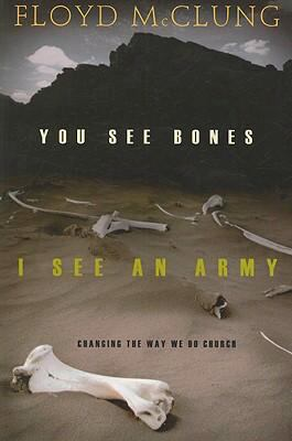 You See Bones, I See an Army: Changing the Way We Do Church 9781576584385