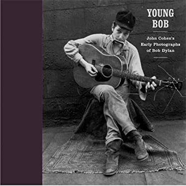 Young Bob: John Cohen's Early Photographs of Bob Dylan 9781576871997